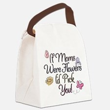If Moms were flowers I'd pick you! Canvas Lunch Ba