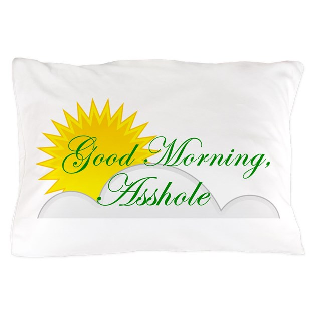 Good Morning All Caps : Good morning asshole pillow case by admin cp