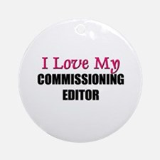 I Love My COMMISSIONING EDITOR Ornament (Round)