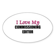 I Love My COMMISSIONING EDITOR Oval Decal