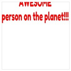 I'm the most AWESOME person on the planet!!! Poster