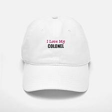 I Love My COLONEL Baseball Baseball Cap