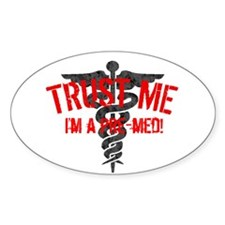 TRUST A PRE-MED! Oval Decal