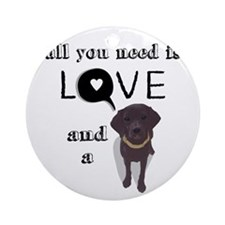All You Need Is Love and a Dog Ornament (Round)