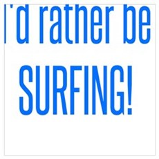 I'd rather be SURFING! Poster