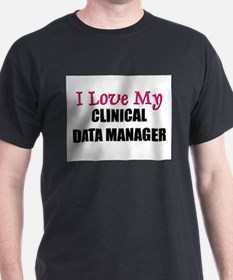 I Love My CLINICAL DATA MANAGER T-Shirt