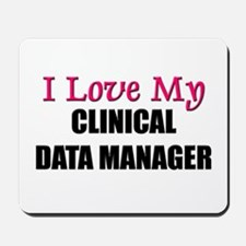 I Love My CLINICAL DATA MANAGER Mousepad