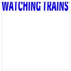 I'd rather be WATCHING TRAINS Poster
