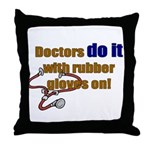 Doctors Do It With Gloves Throw Pillow