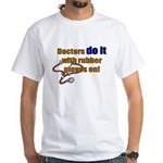 Doctors Do It With Gloves White T-Shirt