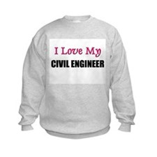 I Love My CIVIL ENGINEER Sweatshirt