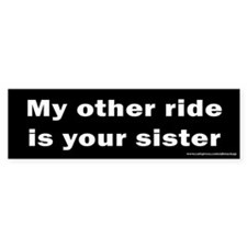 My Other Ride is Your Sister Bumper Bumper Bumper Sticker