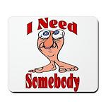 I Need Somebody Mousepad