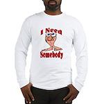 I Need Somebody Long Sleeve T-Shirt