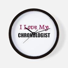 I Love My CHRONOLOGIST Wall Clock