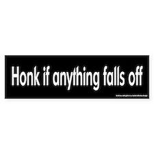 Honk if Anything Falls Off Bumper Bumper Bumper Sticker