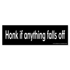 Honk if Anything Falls Off Bumper Bumper Sticker
