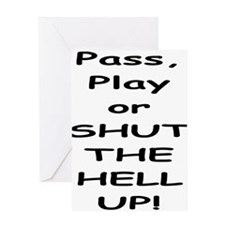Pass, Play or SHUT THE HELL U Greeting Card