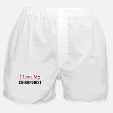 I Love My CHIROPODIST Boxer Shorts