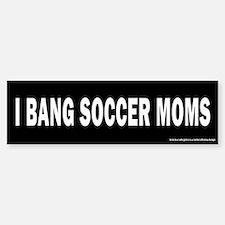I Bang Soccer Moms Bumper Bumper Bumper Sticker