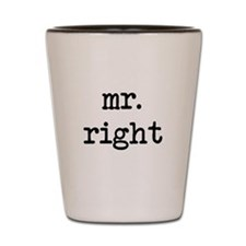 Mr. Right Shot Glass