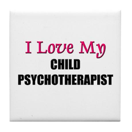 I Love My CHILD PSYCHOTHERAPIST Tile Coaster