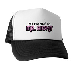 My Fiance Is Mr. Right Trucker Hat