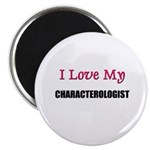 I Love My CHARACTEROLOGIST Magnet