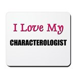 I Love My CHARACTEROLOGIST Mousepad
