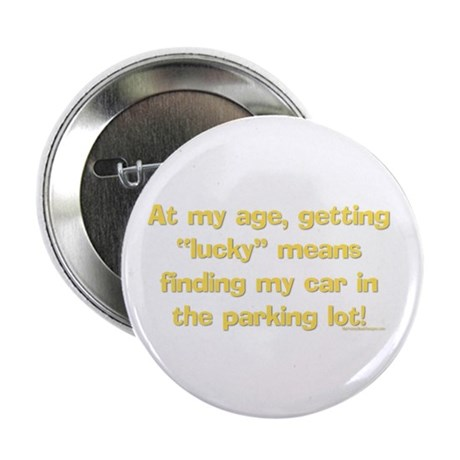 """At my age, getting """"Lucky"""" me Button"""