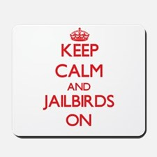 Keep Calm and Jailbirds ON Mousepad