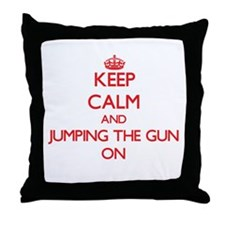 Keep Calm and Jumping The Gun ON Throw Pillow