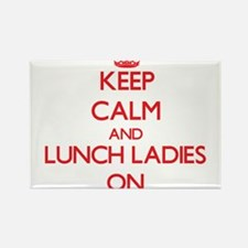 Keep Calm and Lunch Ladies ON Magnets