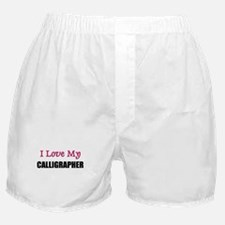 I Love My CALLIGRAPHER Boxer Shorts