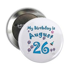"""August 26th Birthday 2.25"""" Button"""