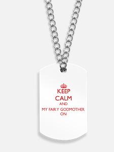Keep Calm and My Fairy Godmother ON Dog Tags