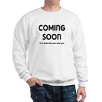 Coming Soon Sweatshirt