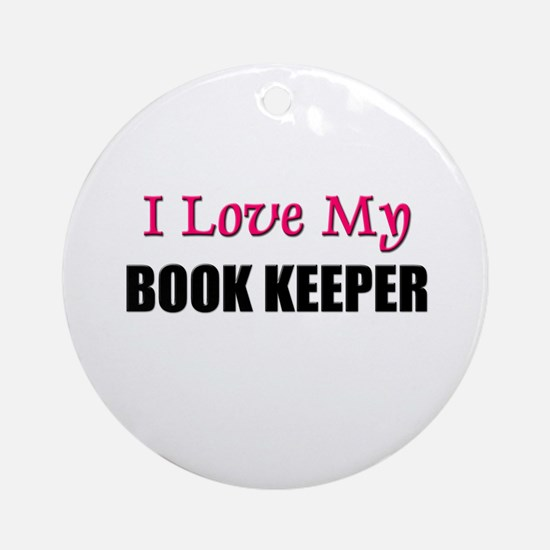 I Love My BOOK KEEPER Ornament (Round)
