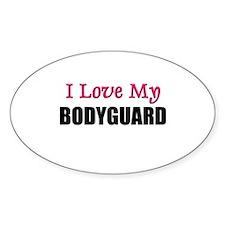 I Love My BODYGUARD Oval Decal