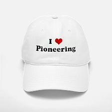 I Love Pioneering Baseball Baseball Cap