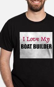 I Love My BOAT BUILDER T-Shirt