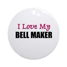I Love My BELL MAKER Ornament (Round)