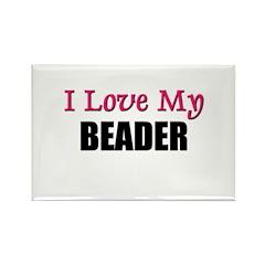 I Love My BEADER Rectangle Magnet