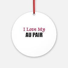I Love My AU PAIR Ornament (Round)