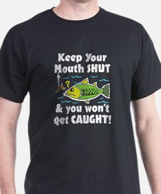Keep Your Mouth Shut! T-Shirt