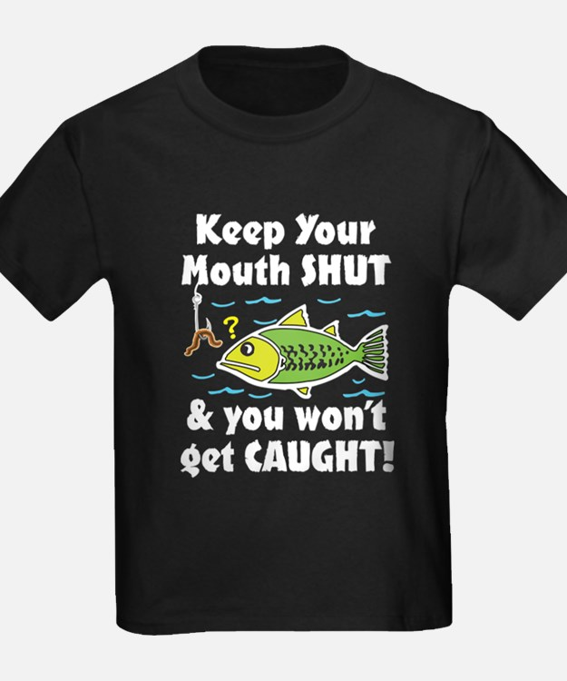 Keep Your Mouth Shut! T