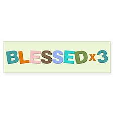 Blessed x 3 - Triplets Bumper Bumper Sticker