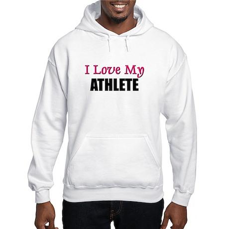 I Love My ATHLETE Hooded Sweatshirt