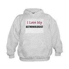 I Love My ASTHENIOLOGIST Hoodie