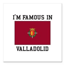 """Famous In Valladolid Square Car Magnet 3"""" x 3"""""""